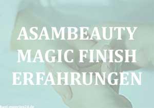 Asambeauty Magic Finish Erfahrungen mit Bestseller Qualität