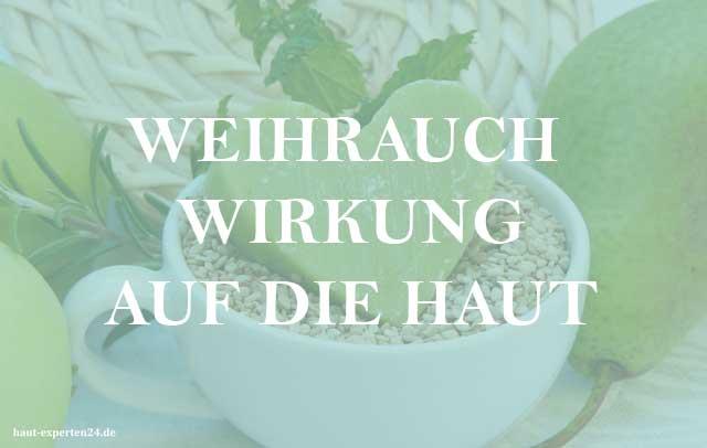 Weihrauch Wirkung auf die Haut - Harz gegen Entzündungen