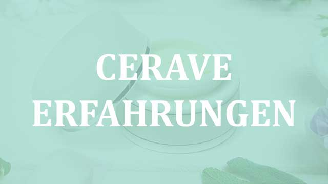 Cerave Erfahrungen und Test zu den neuen Produkten.