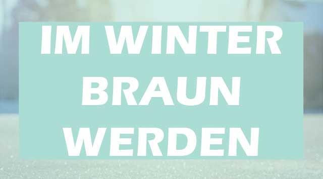 Im Winter braun werden • braun werden in der Wintersonne