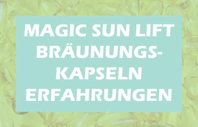 Magic Sun Lift Bräunungskapseln Erfahrungen • Lohnt sich der Kauf?